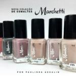 A Nova Coleção de Esmaltes da Marchetti